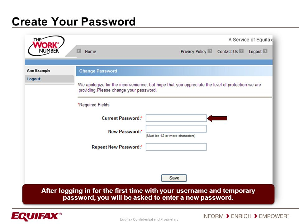 Create Your Password After logging in for the first time with your username and temporary password, you will be asked to enter a new password.