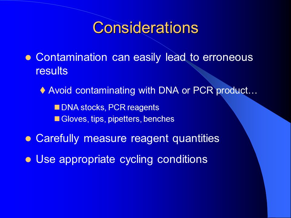 Considerations Contamination can easily lead to erroneous results