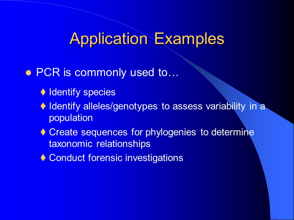 Application Examples PCR is commonly used to… Identify species