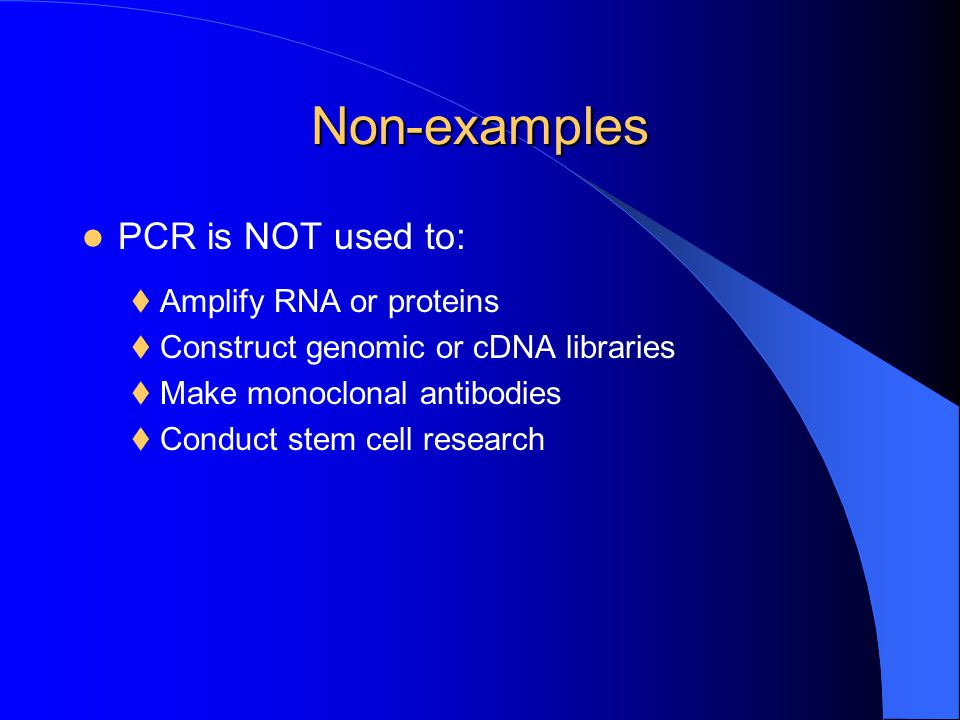 Non-examples PCR is NOT used to: Amplify RNA or proteins