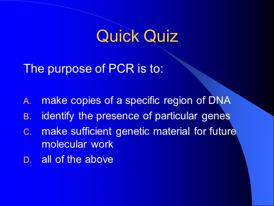 Quick Quiz The purpose of PCR is to: