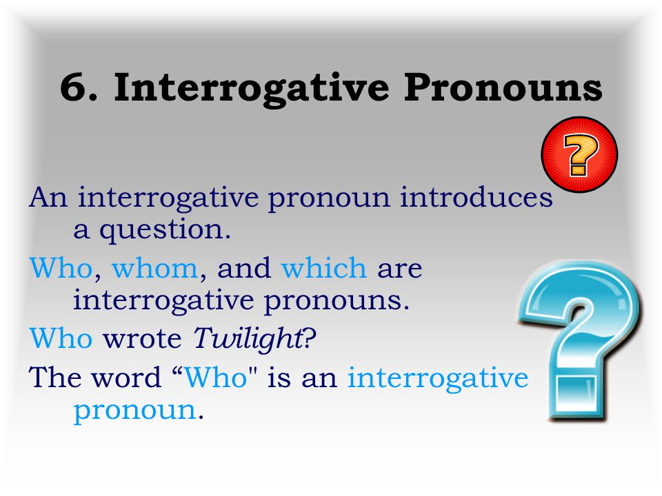 6. Interrogative Pronouns