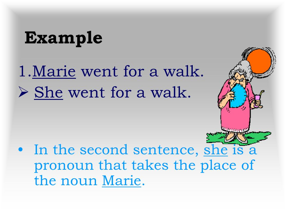 Example 1.Marie went for a walk. She went for a walk.