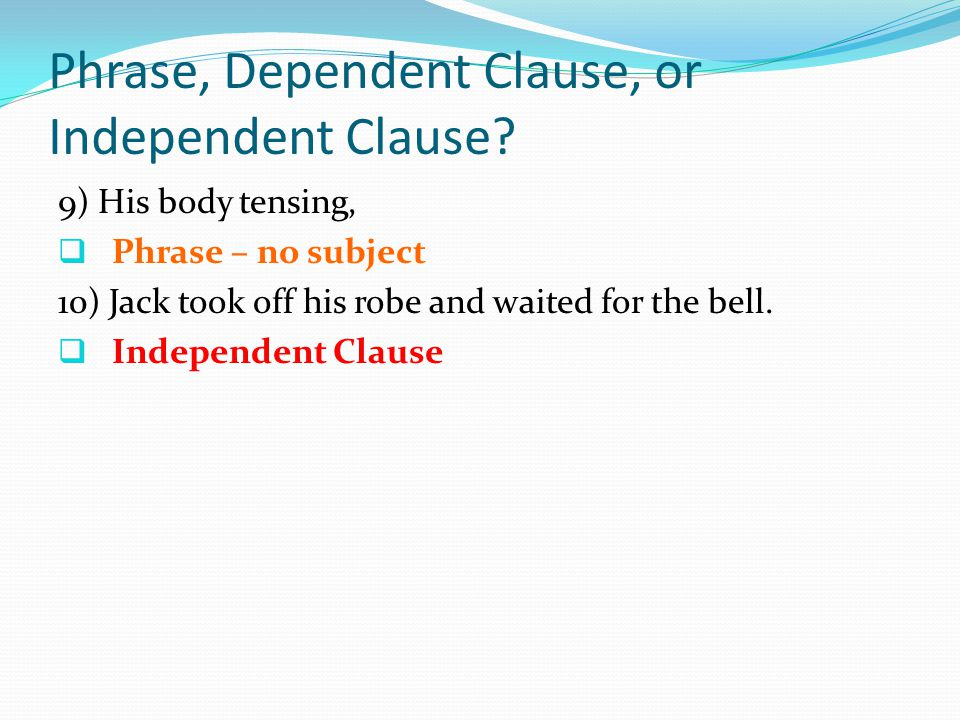 Phrase, Dependent Clause, or Independent Clause