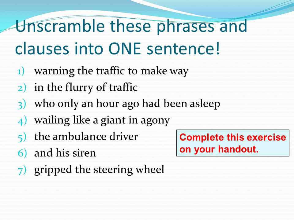 Unscramble these phrases and clauses into ONE sentence!