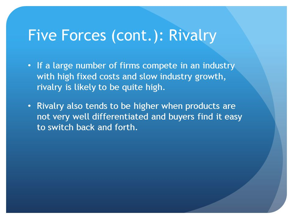 Five Forces (cont.): Rivalry
