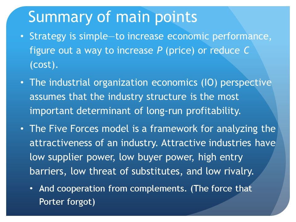 Summary of main points Strategy is simple―to increase economic performance, figure out a way to increase P (price) or reduce C (cost).