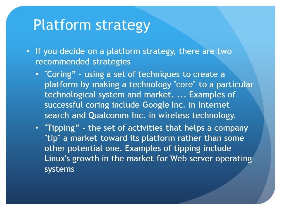 Platform strategy If you decide on a platform strategy, there are two recommended strategies.