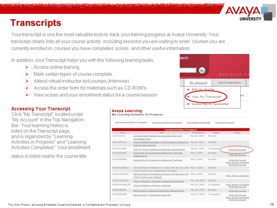 Transcripts Your transcript is one the most valuable tools to track your training progress at Avaya University. Your.
