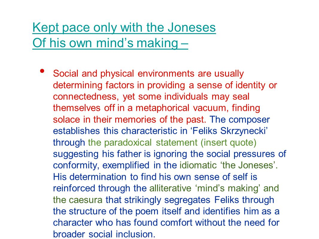 Kept pace only with the Joneses Of his own mind's making –