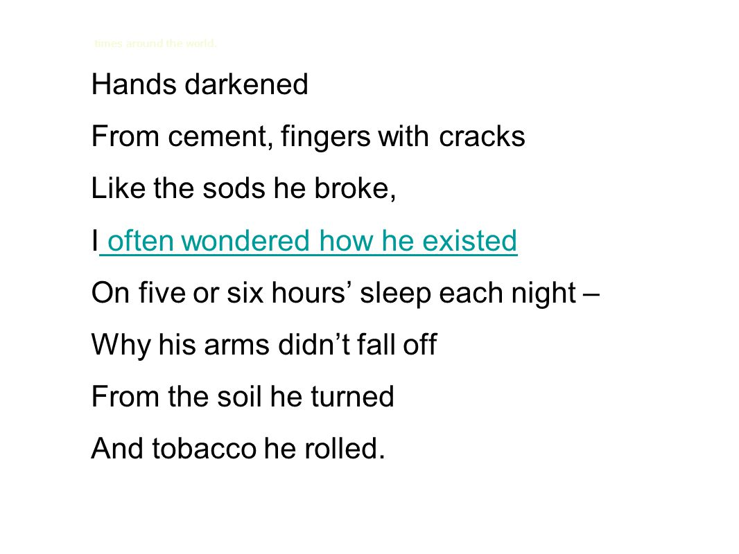 From cement, fingers with cracks Like the sods he broke,