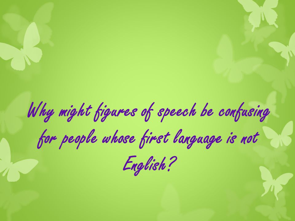 Why might figures of speech be confusing for people whose first language is not English