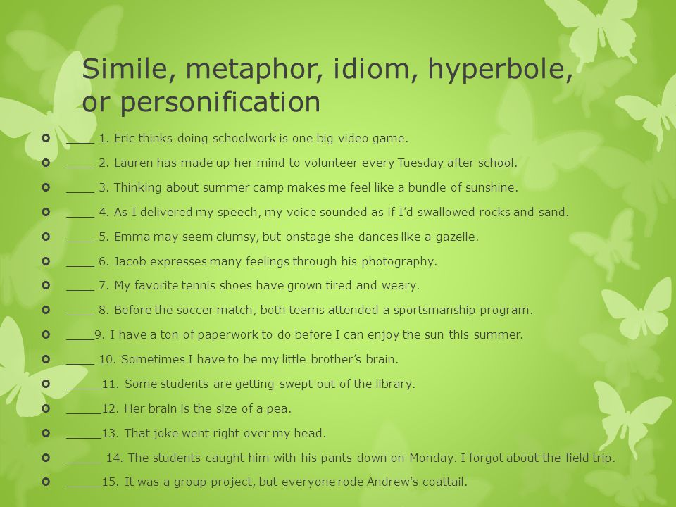 Simile, metaphor, idiom, hyperbole, or personification