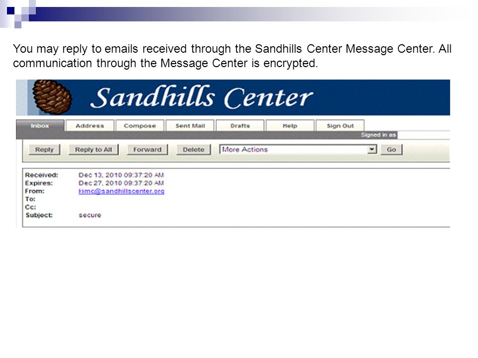 You may reply to emails received through the Sandhills Center Message Center.
