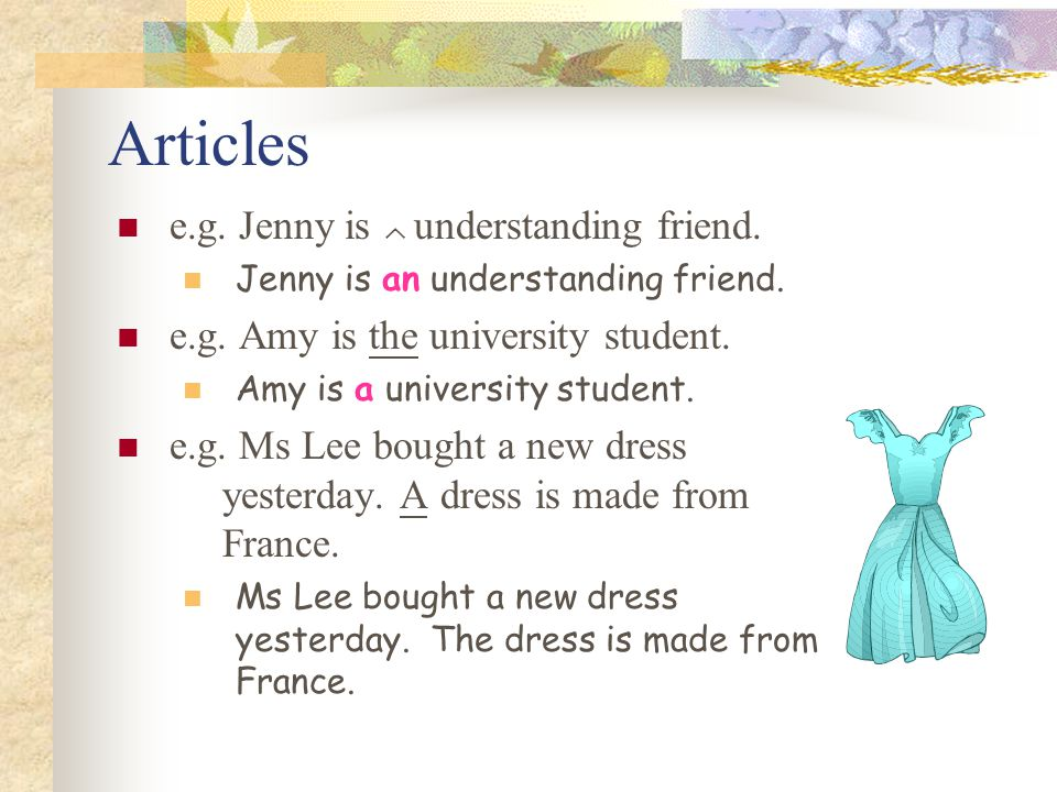 Articles e.g. Jenny is  understanding friend.