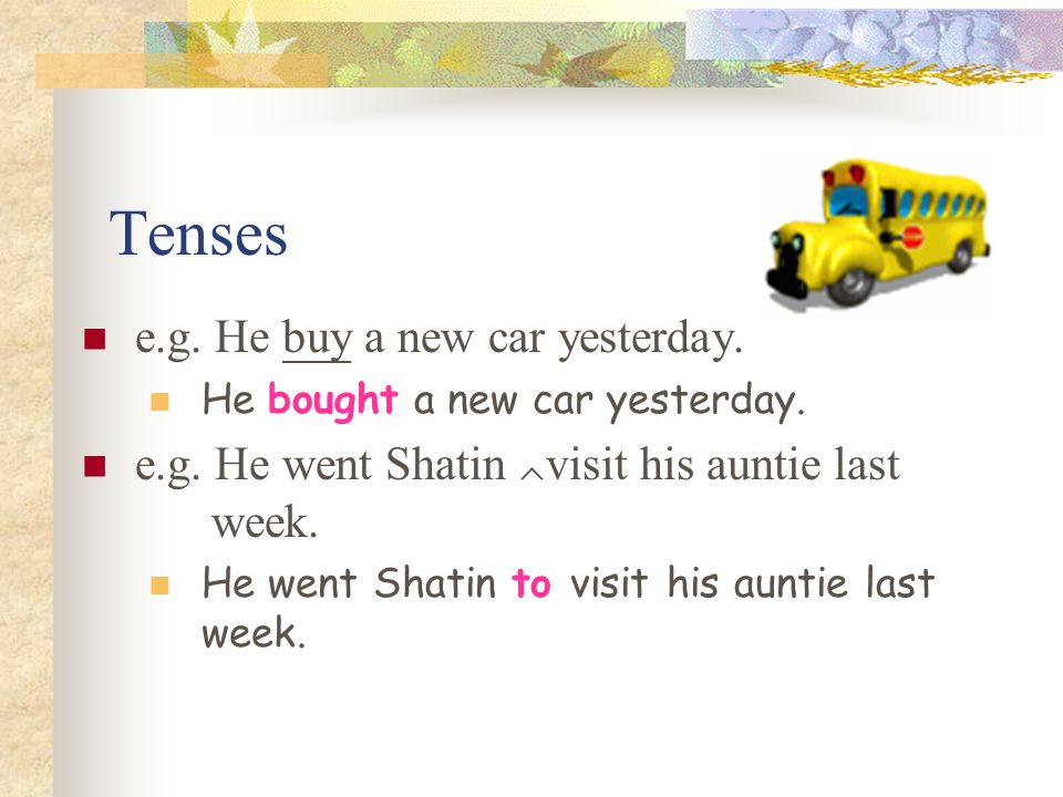 Tenses e.g. He buy a new car yesterday.