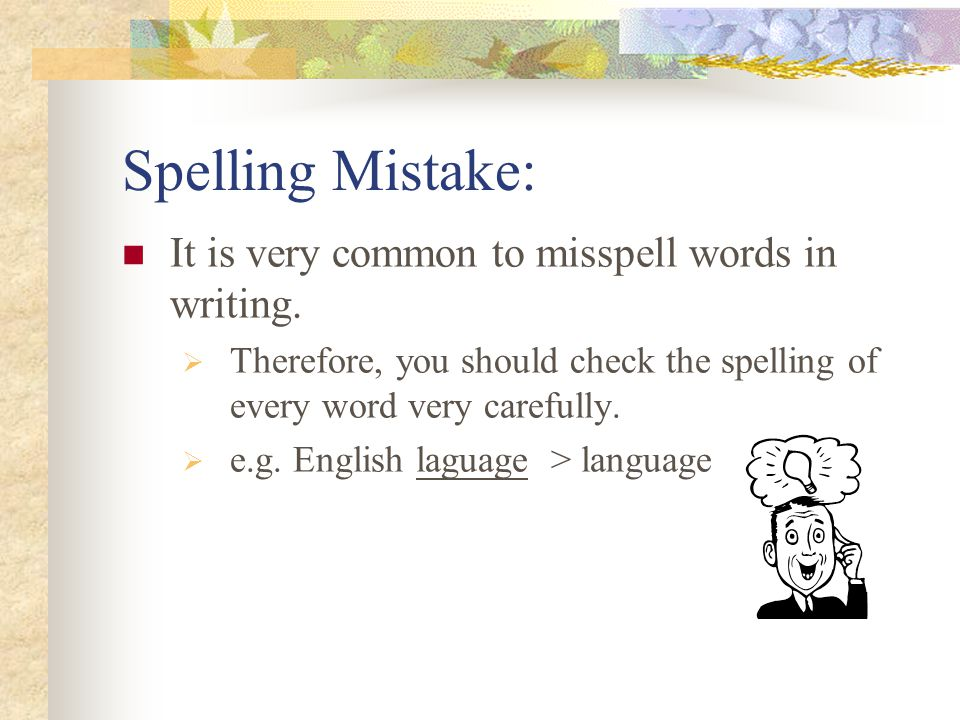 Spelling Mistake: It is very common to misspell words in writing.