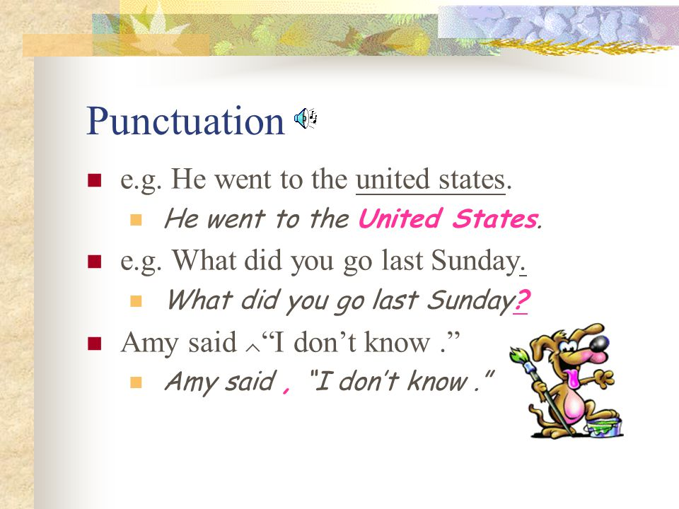 Punctuation e.g. He went to the united states.