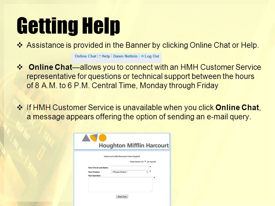 Getting Help Assistance is provided in the Banner by clicking Online Chat or Help.