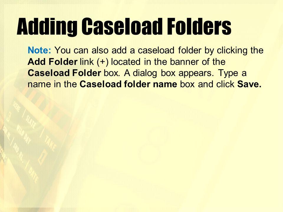 Adding Caseload Folders