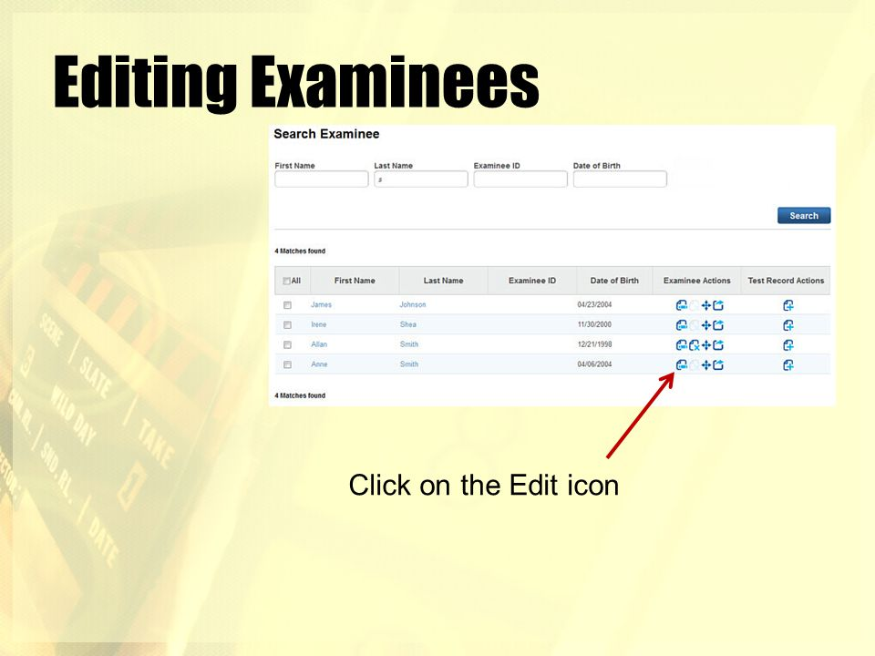 Editing Examinees Click on the Edit icon