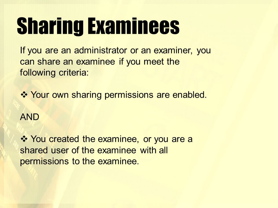 Sharing Examinees If you are an administrator or an examiner, you can share an examinee if you meet the.