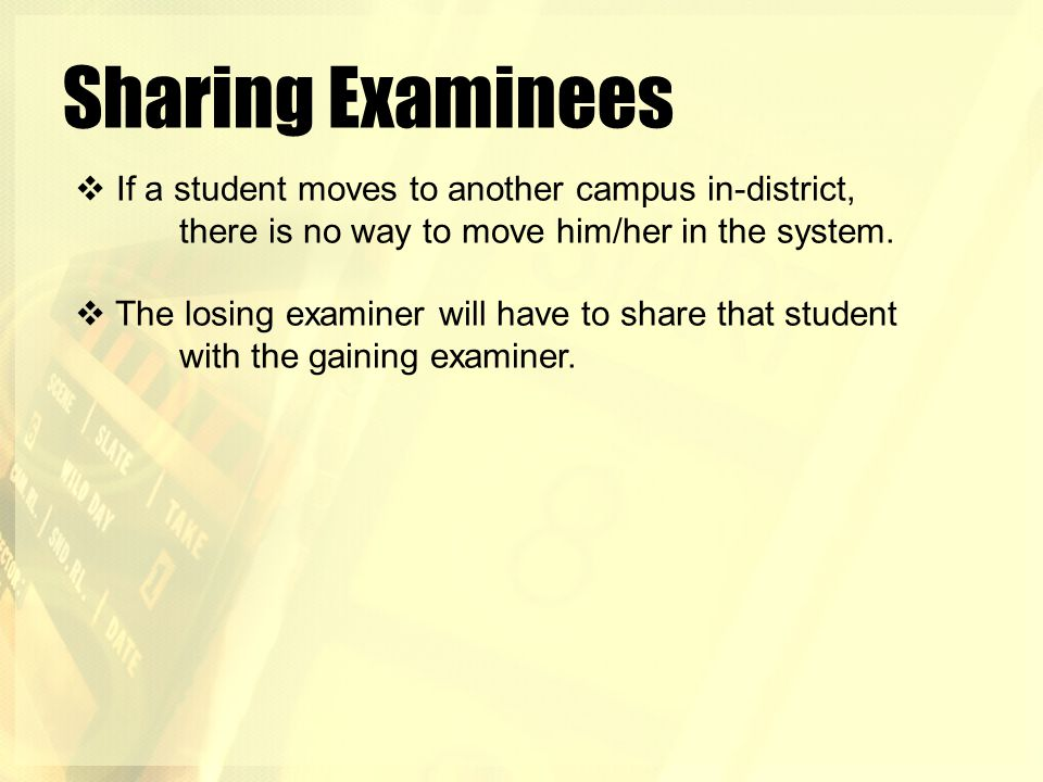 Sharing Examinees If a student moves to another campus in-district, there is no way to move him/her in the system.