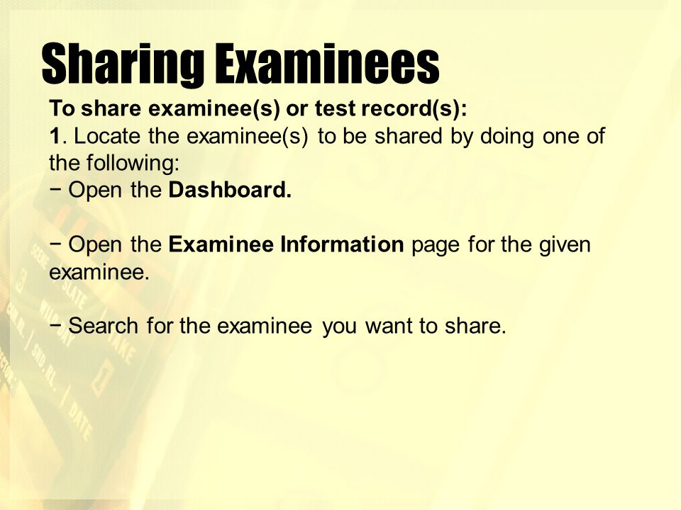 Sharing Examinees To share examinee(s) or test record(s):