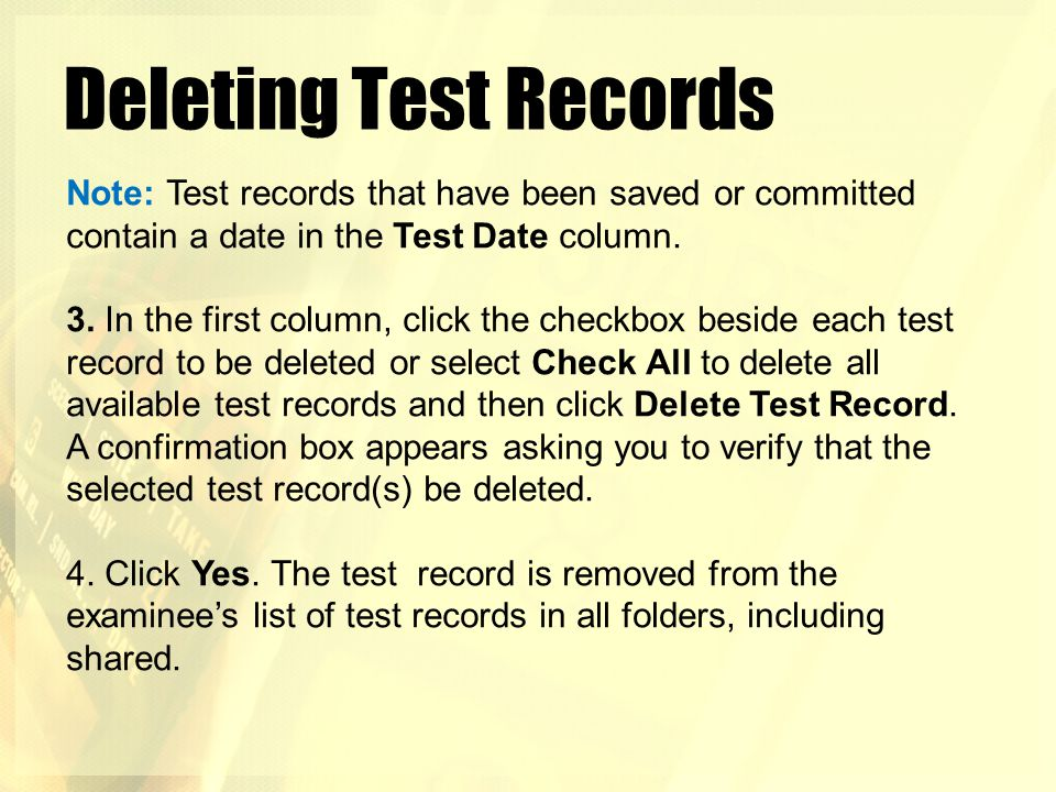 Deleting Test Records Note: Test records that have been saved or committed contain a date in the Test Date column.