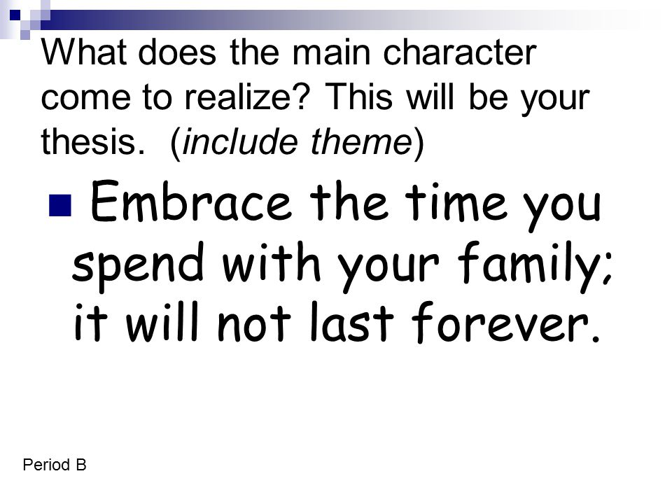 Embrace the time you spend with your family; it will not last forever.