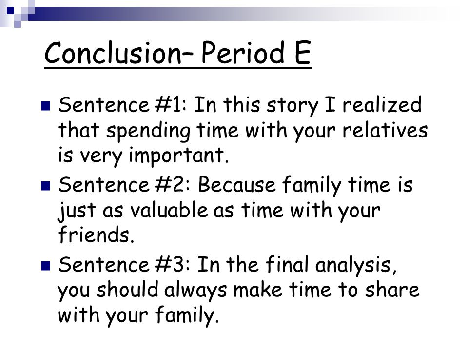 Conclusion– Period E Sentence #1: In this story I realized that spending time with your relatives is very important.