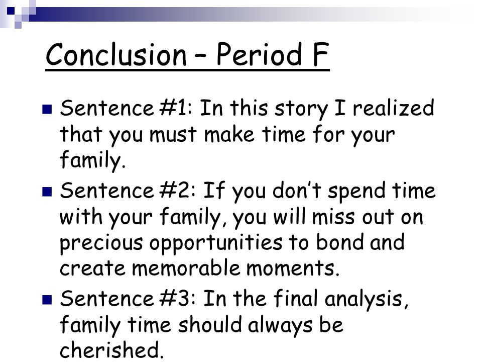 Conclusion – Period F Sentence #1: In this story I realized that you must make time for your family.