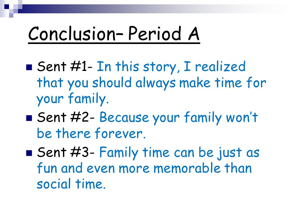 Conclusion– Period A Sent #1- In this story, I realized that you should always make time for your family.
