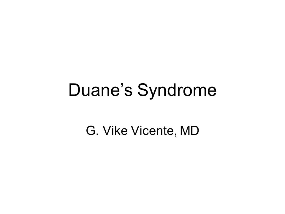 Duane's Syndrome G. Vike Vicente, MD