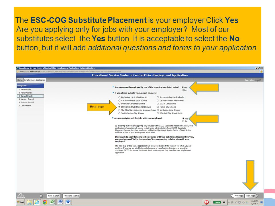 The ESC-COG Substitute Placement is your employer Click Yes Are you applying only for jobs with your employer Most of our substitutes select the Yes button. It is acceptable to select the No button, but it will add additional questions and forms to your application.