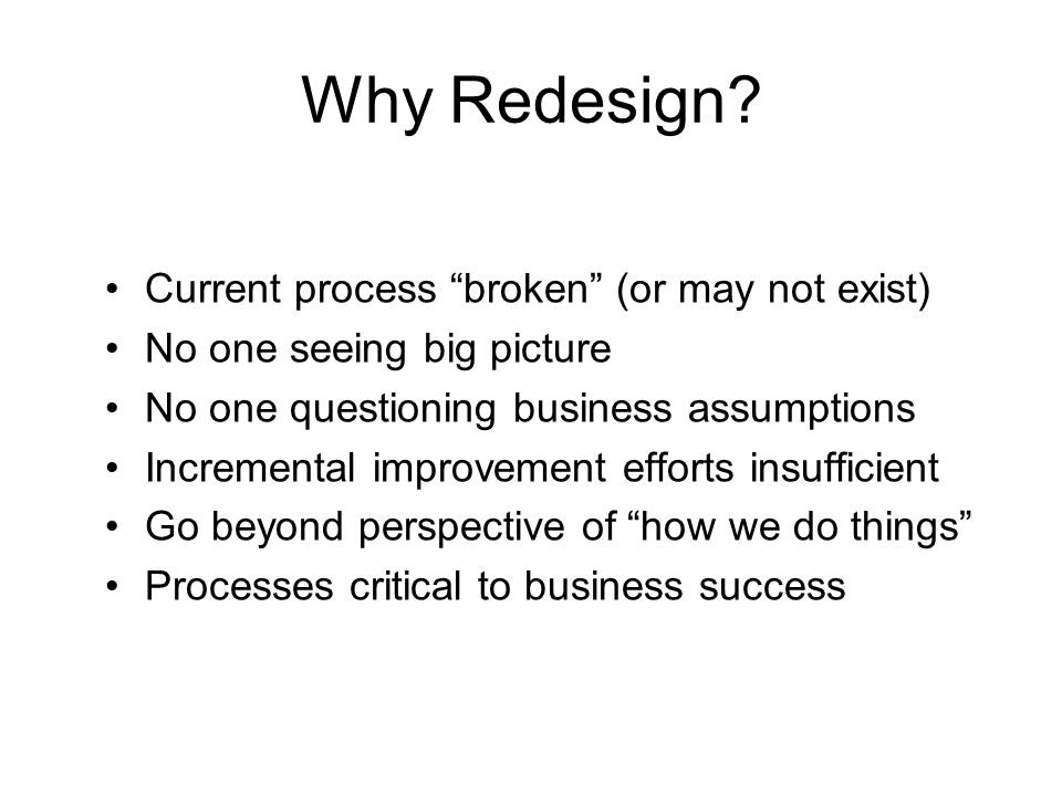 Why Redesign Current process broken (or may not exist)