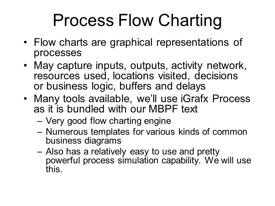 Process Flow Charting Flow charts are graphical representations of processes.