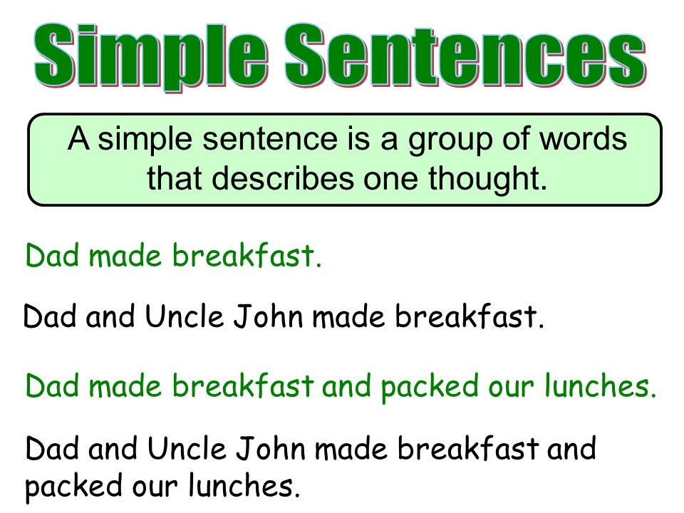 A simple sentence is a group of words that describes one thought.