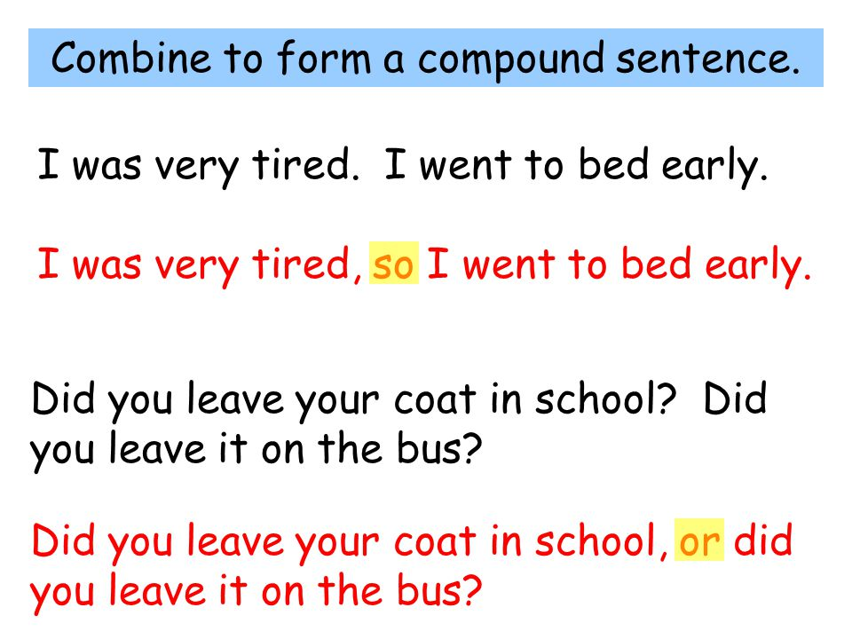 Combine to form a compound sentence.