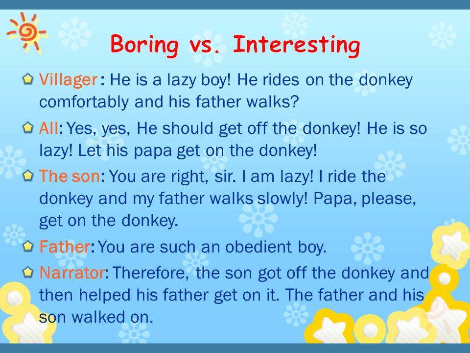 Boring vs. Interesting Villager : He is a lazy boy! He rides on the donkey comfortably and his father walks