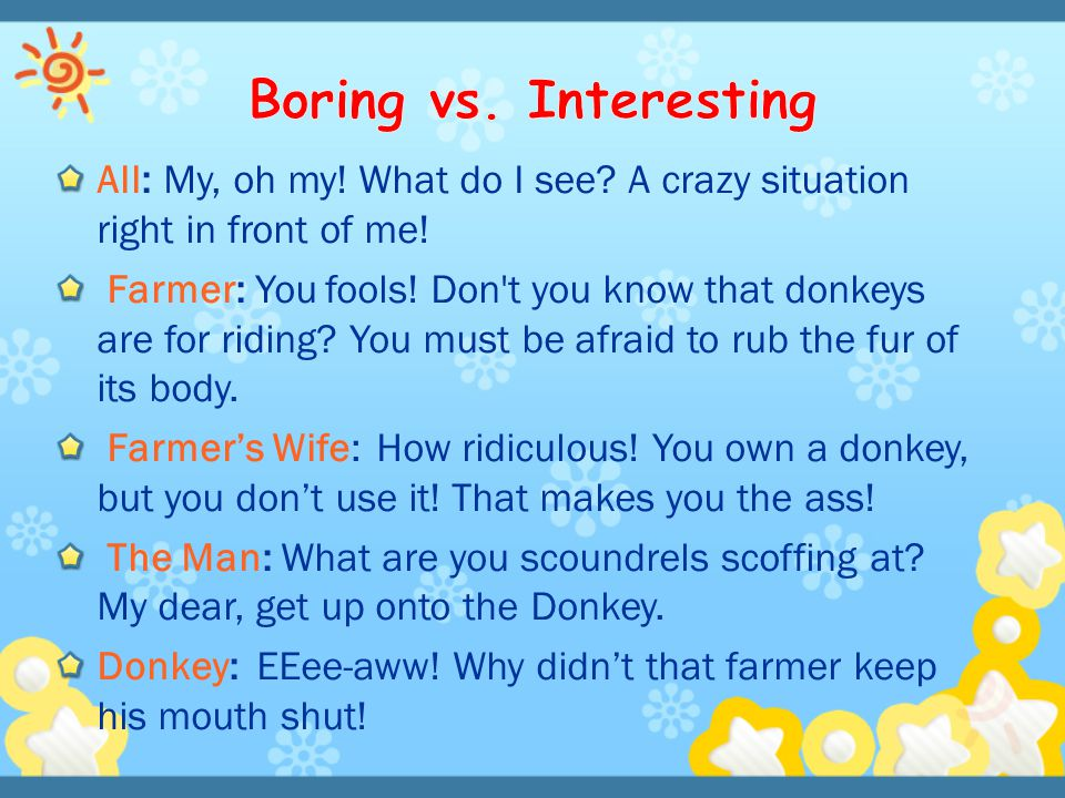 Boring vs. Interesting All: My, oh my! What do I see A crazy situation right in front of me!