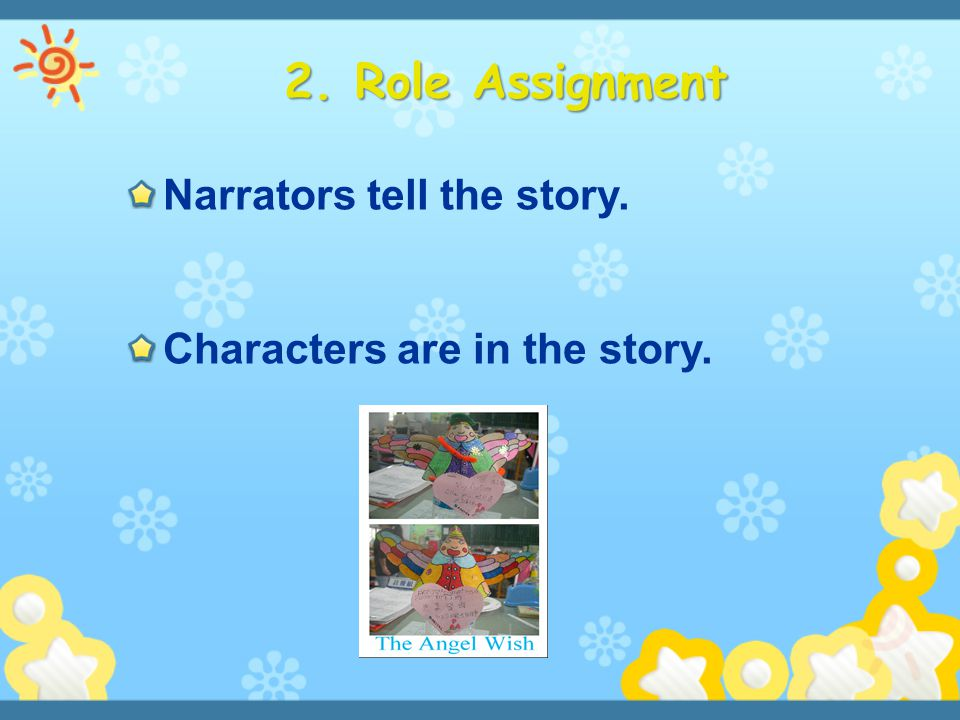 2. Role Assignment Narrators tell the story.