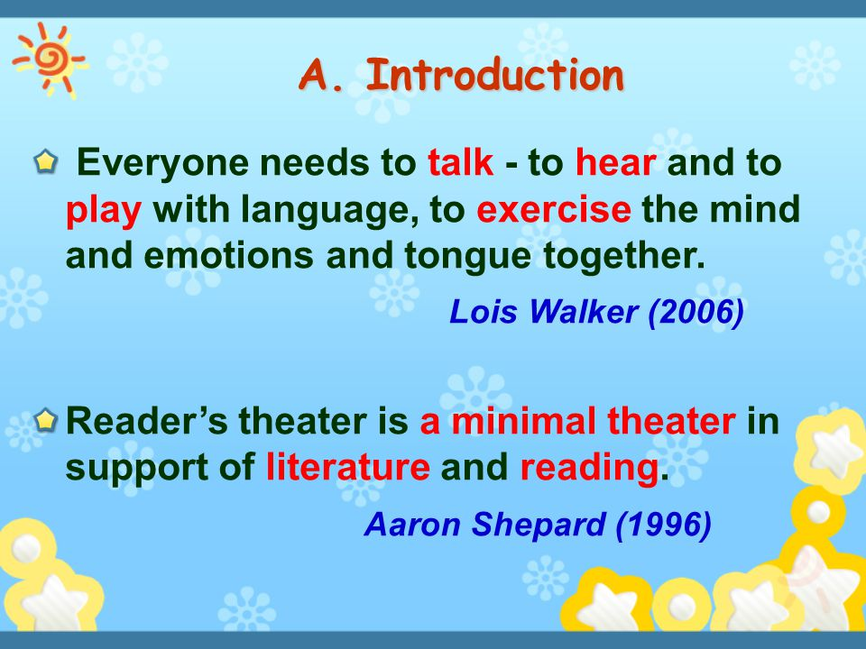 A. Introduction Everyone needs to talk - to hear and to play with language, to exercise the mind and emotions and tongue together.