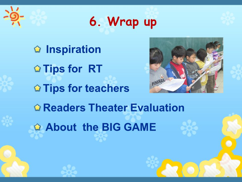 6. Wrap up Inspiration Tips for RT Tips for teachers