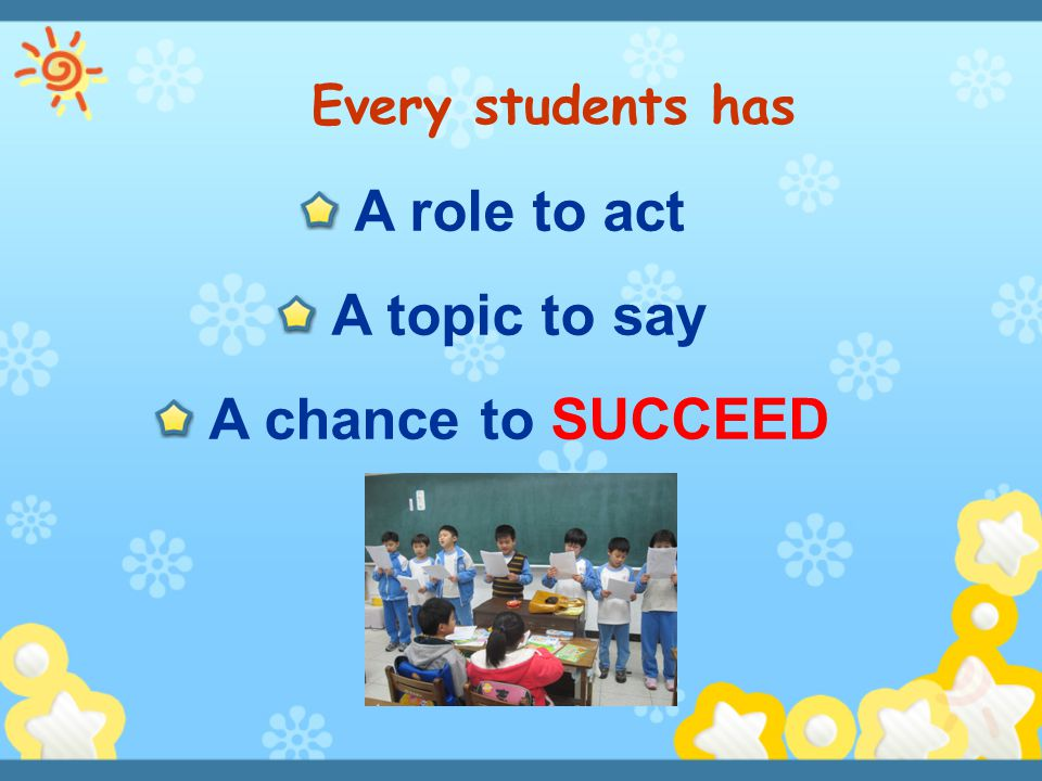 A role to act A topic to say A chance to SUCCEED