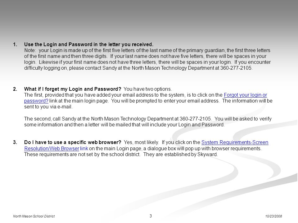 Use the Login and Password in the letter you received