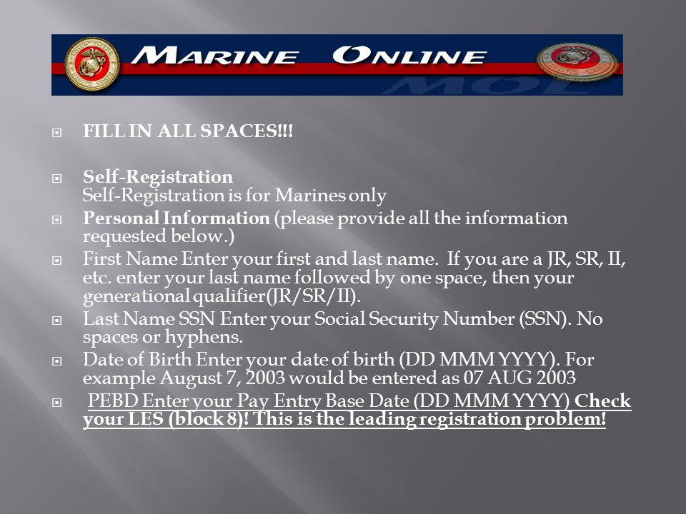 FILL IN ALL SPACES!!! Self-Registration Self-Registration is for Marines only.