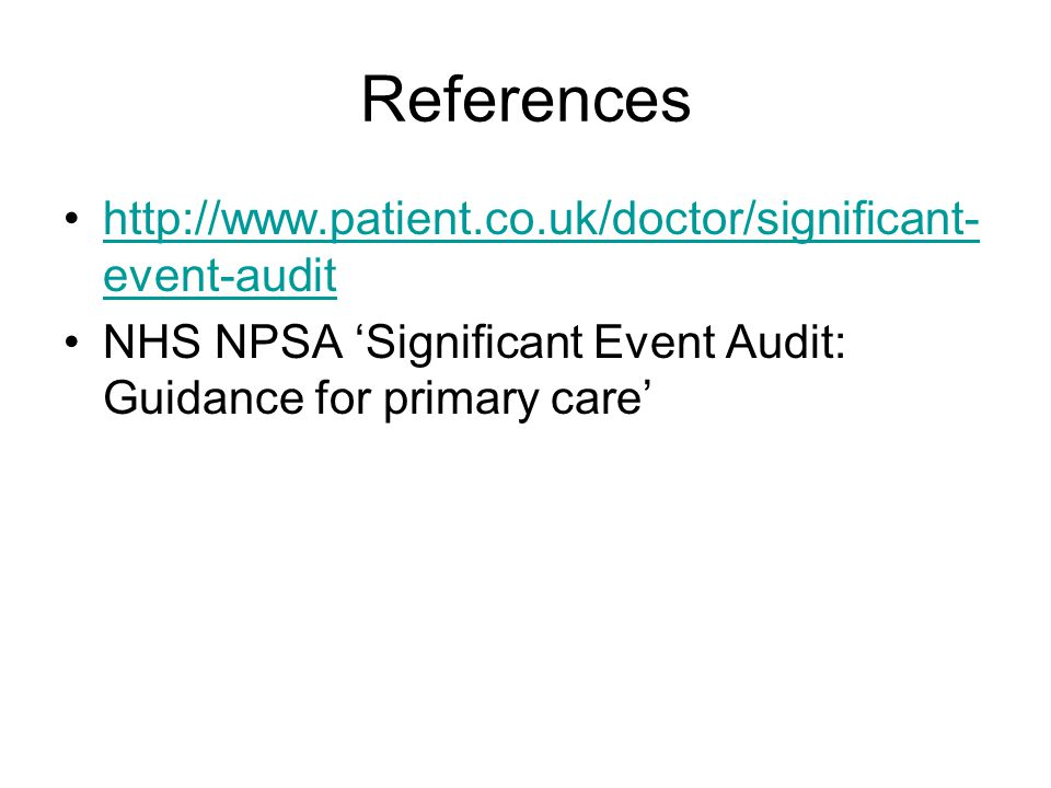 References http://www.patient.co.uk/doctor/significant-event-audit