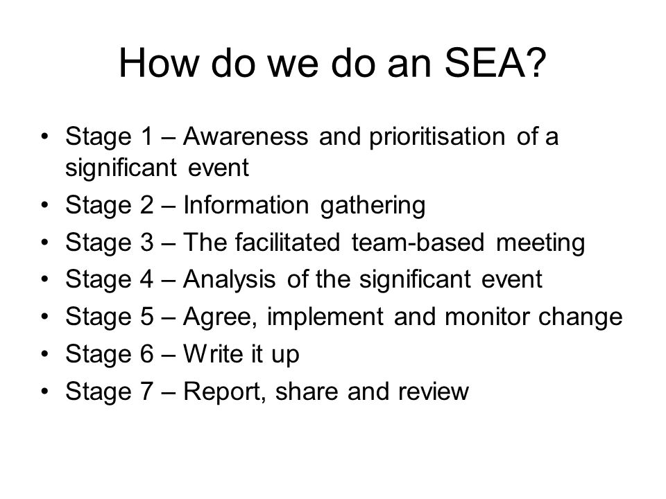 How do we do an SEA Stage 1 – Awareness and prioritisation of a significant event. Stage 2 – Information gathering.