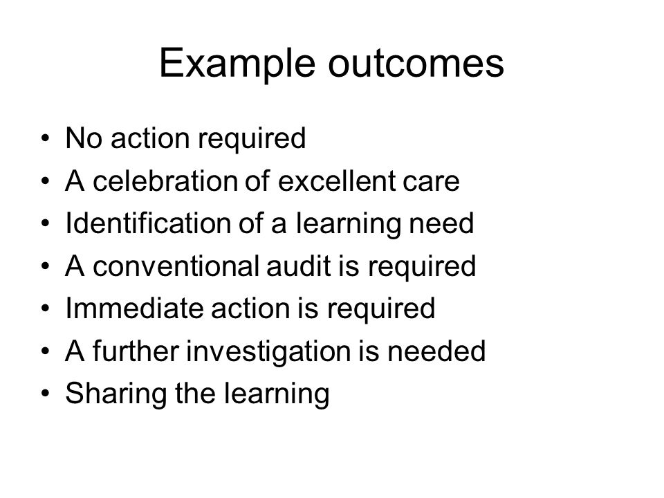 Example outcomes No action required A celebration of excellent care